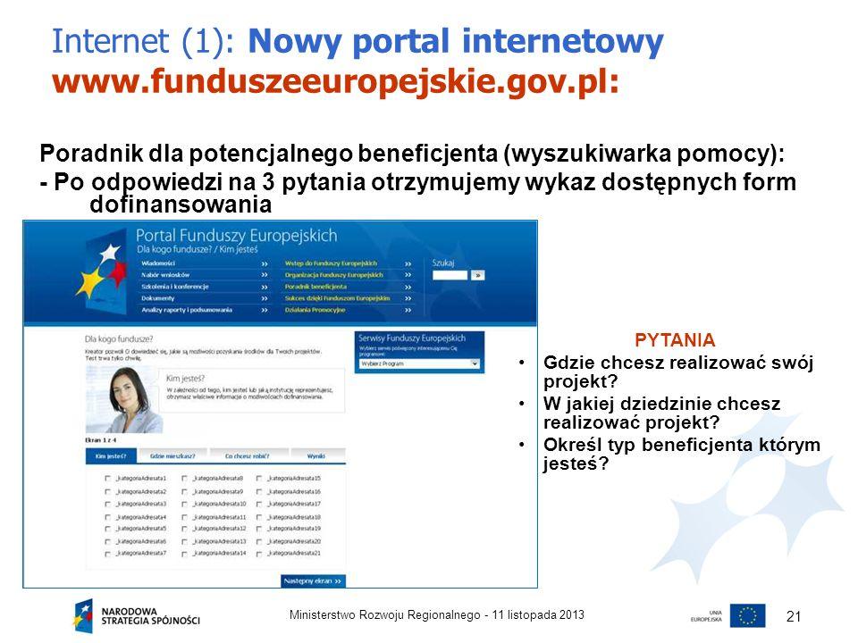 Internet (1): Nowy portal internetowy www.funduszeeuropejskie.gov.pl: 11 listopada 2013Ministerstwo Rozwoju Regionalnego - 21 Poradnik dla potencjalne