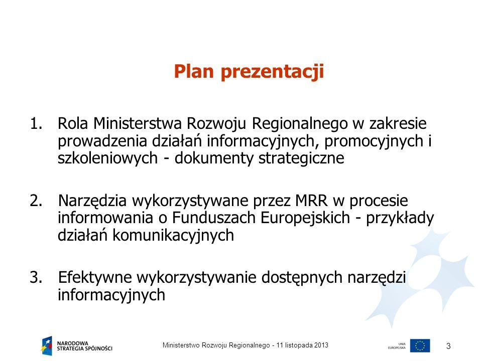 Plan prezentacji 1.Rola Ministerstwa Rozwoju Regionalnego w zakresie prowadzenia działań informacyjnych, promocyjnych i szkoleniowych - dokumenty stra