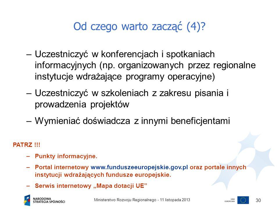 Od czego warto zacząć (4)? 11 listopada 2013Ministerstwo Rozwoju Regionalnego - 30 –Uczestniczyć w konferencjach i spotkaniach informacyjnych (np. org