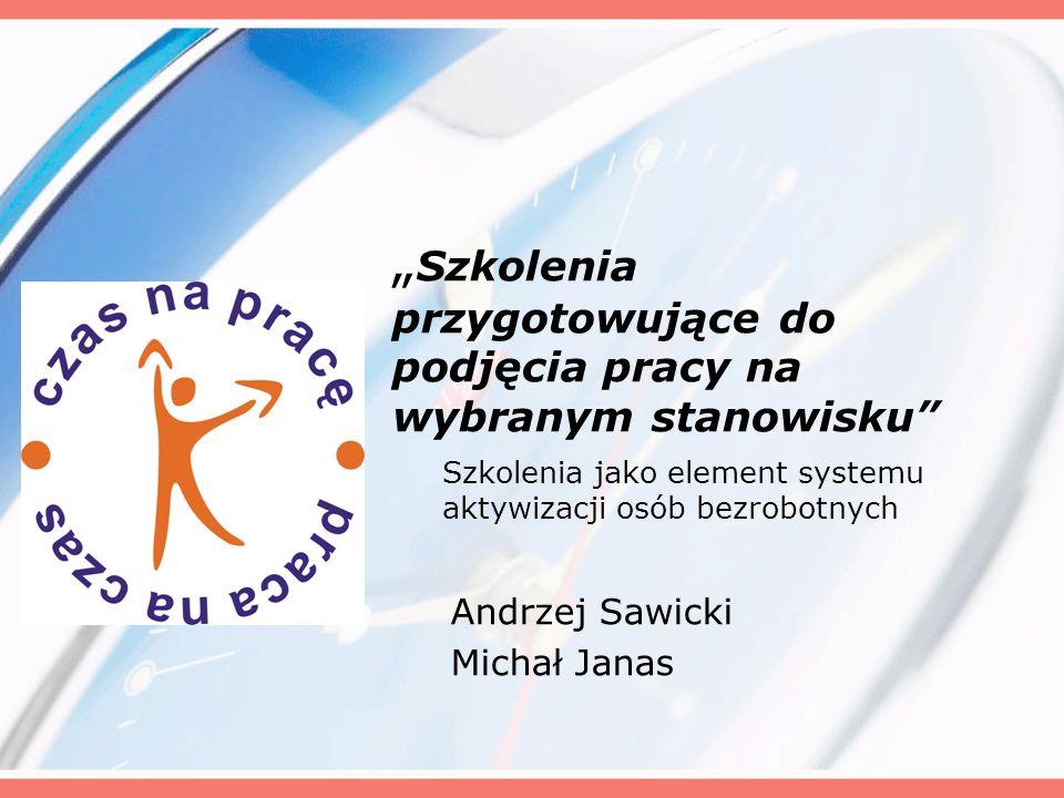 Szkolenia przygotowujące do podjęcia pracy na wybranym stanowisku Szkolenia jako element systemu aktywizacji osób bezrobotnych Andrzej Sawicki Michał