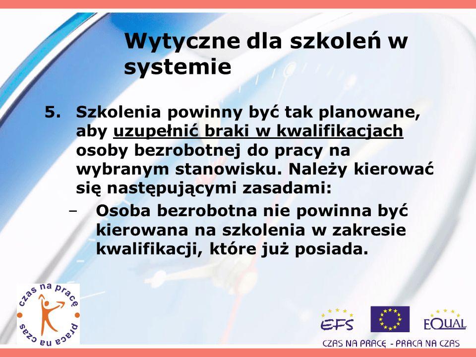 Wytyczne dla szkoleń w systemie 5.Szkolenia powinny być tak planowane, aby uzupełnić braki w kwalifikacjach osoby bezrobotnej do pracy na wybranym sta