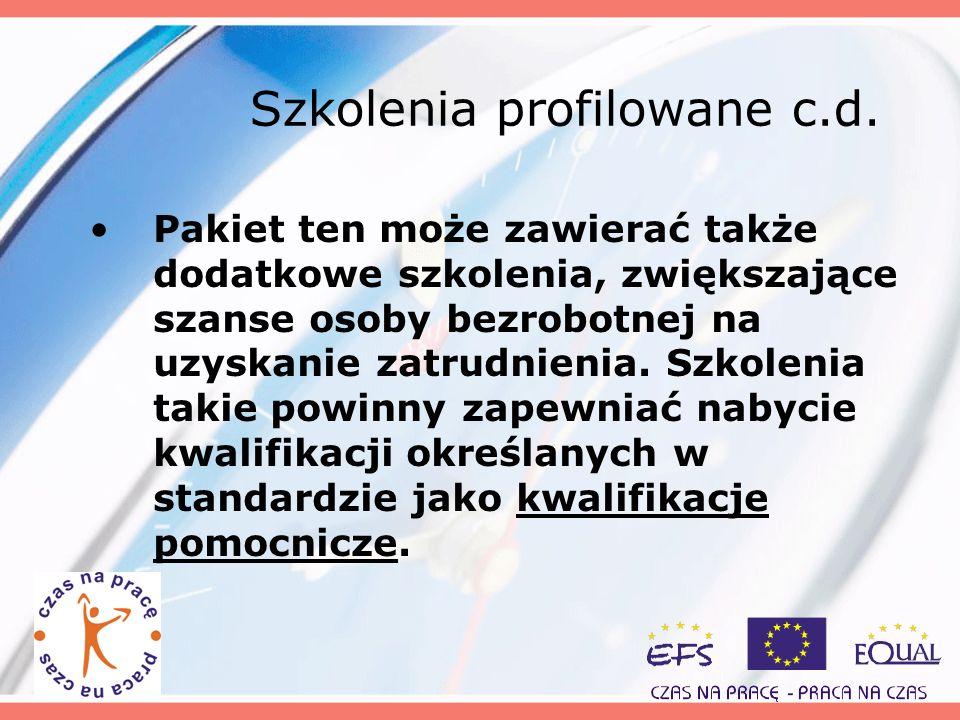 Szkolenia profilowane c.d. Pakiet ten może zawierać także dodatkowe szkolenia, zwiększające szanse osoby bezrobotnej na uzyskanie zatrudnienia. Szkole