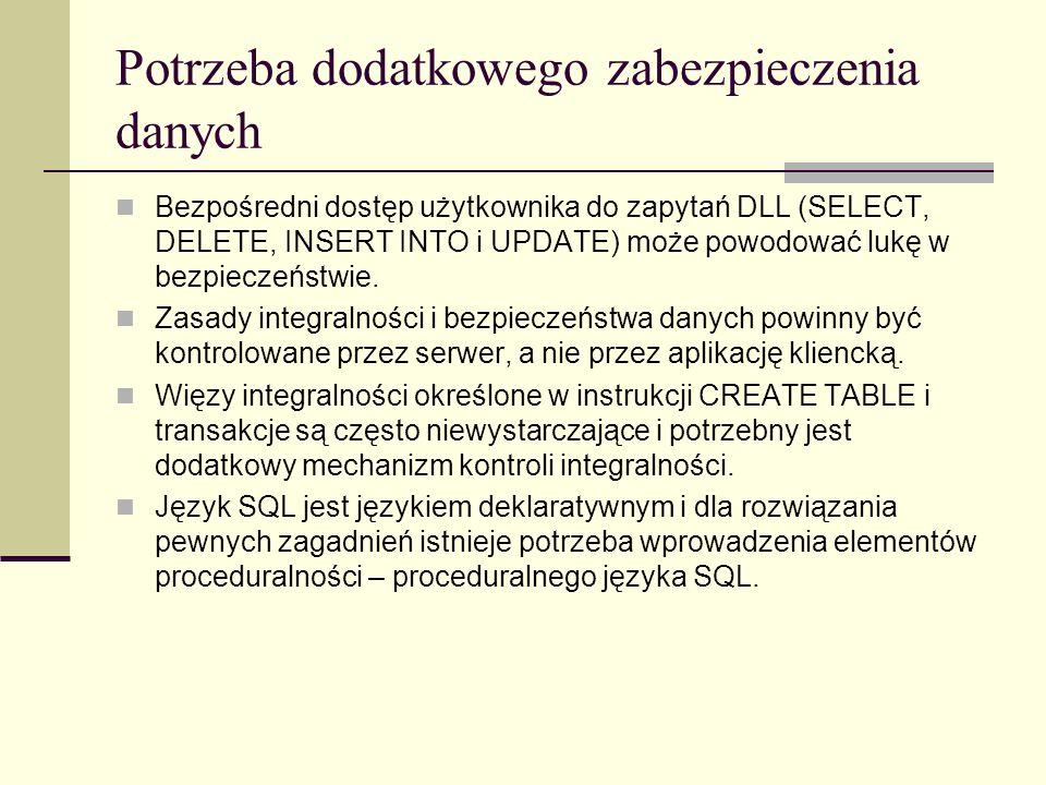 Dynamiczne tworzenie zapytań instrukcja EXEC Argumentem instrukcji EXEC jest zmienna łańcuchowa lub łańcuch tekstu zawierający instrukcję Wykonywana instrukcja może być tworzona dynamicznie w trakcie wykonywania skryptu EXEC({ | } USE studenci GO DECLARE @tabela AS varchar(20) SET @tabela = student EXEC( SELECT * from + @tabela)