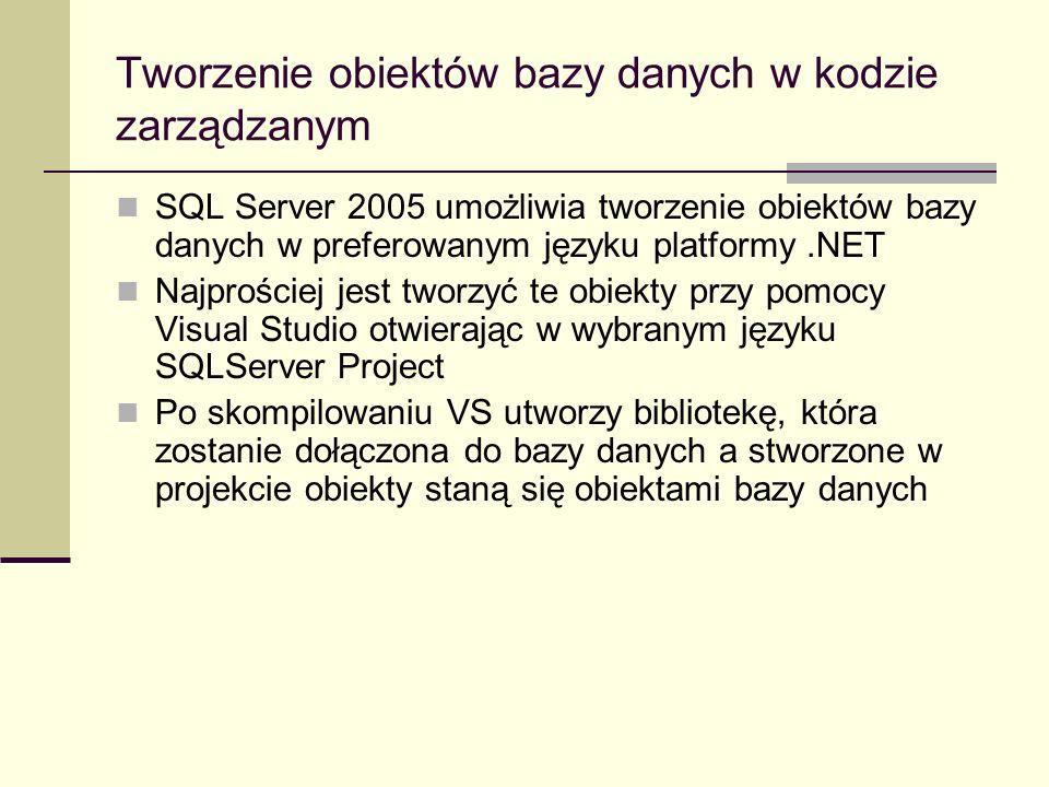Tworzenie obiektów bazy danych w kodzie zarządzanym SQL Server 2005 umożliwia tworzenie obiektów bazy danych w preferowanym języku platformy.NET Najpr