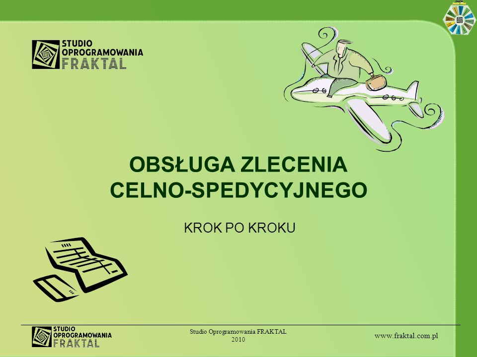 www.fraktal.com.pl Studio Oprogramowania FRAKTAL 2010 Przyjęcie zlecenia spedycyjnego Nowe zlecenie tworzone jest w kartotece zleceń spedycyjnych w programie FRAKTAL Zlecenia++ za pomocą przycisku Dodaj