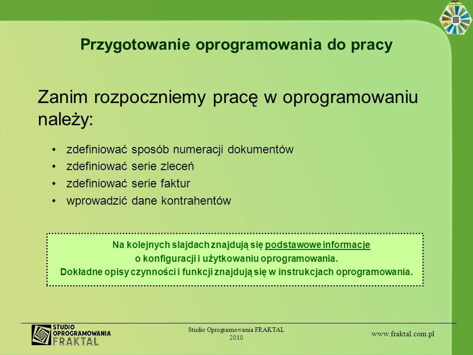 www.fraktal.com.pl Studio Oprogramowania FRAKTAL 2010 Zanim rozpoczniemy pracę w oprogramowaniu należy: zdefiniować sposób numeracji dokumentów zdefin