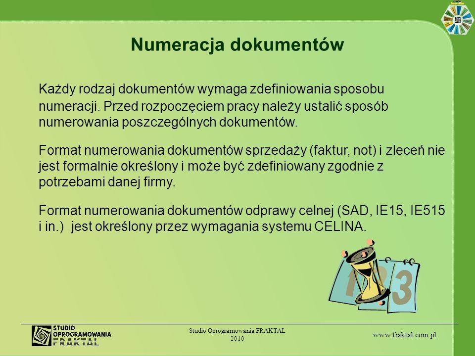 www.fraktal.com.pl Studio Oprogramowania FRAKTAL 2010 Numeracja dokumentów Każdy rodzaj dokumentów wymaga zdefiniowania sposobu numeracji. Przed rozpo