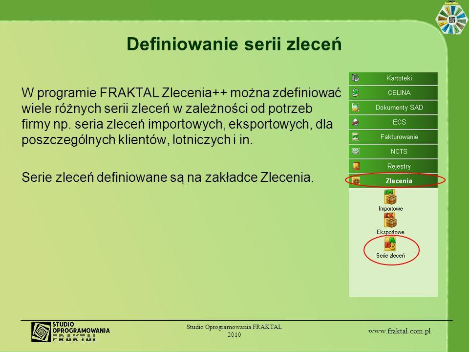 www.fraktal.com.pl Studio Oprogramowania FRAKTAL 2010 Definiowanie serii zleceń W programie FRAKTAL Zlecenia++ można zdefiniować wiele różnych serii z