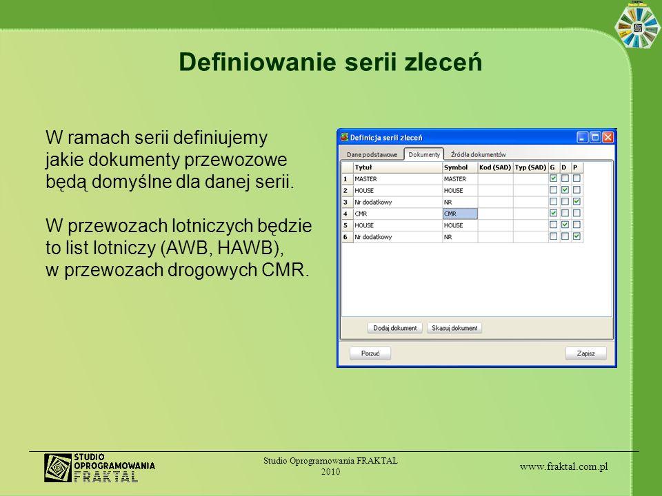 www.fraktal.com.pl Studio Oprogramowania FRAKTAL 2010 Definiowanie serii zleceń W ramach serii definiujemy jakie dokumenty przewozowe będą domyślne dl