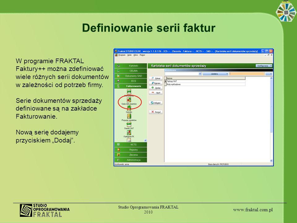 www.fraktal.com.pl Studio Oprogramowania FRAKTAL 2010 Definiowanie serii faktur W programie FRAKTAL Faktury++ można zdefiniować wiele różnych serii do