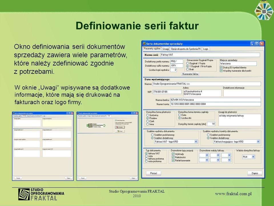 www.fraktal.com.pl Studio Oprogramowania FRAKTAL 2010 Definiowanie serii faktur Okno definiowania serii dokumentów sprzedaży zawiera wiele parametrów,
