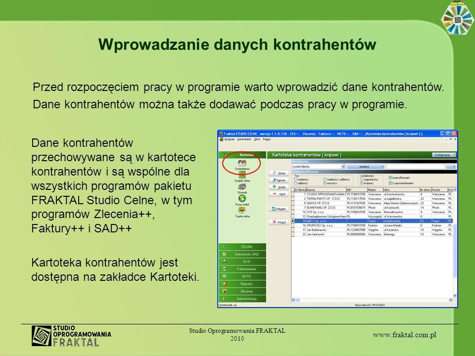 www.fraktal.com.pl Studio Oprogramowania FRAKTAL 2010 Wprowadzanie danych kontrahentów Dane kontrahentów przechowywane są w kartotece kontrahentów i s