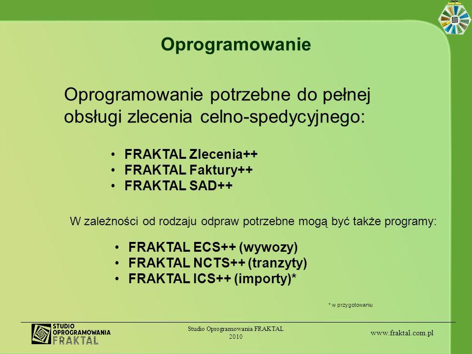 www.fraktal.com.pl Studio Oprogramowania FRAKTAL 2010 Oprogramowanie Oprogramowanie potrzebne do pełnej obsługi zlecenia celno-spedycyjnego: FRAKTAL Z