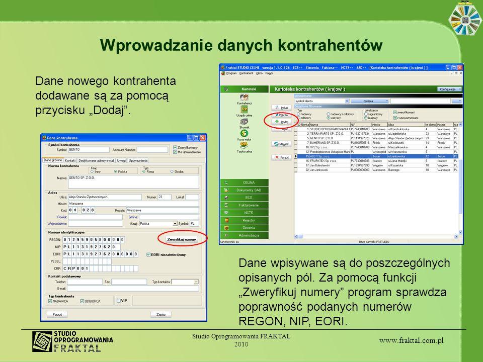www.fraktal.com.pl Studio Oprogramowania FRAKTAL 2010 Wprowadzanie danych kontrahentów Dane nowego kontrahenta dodawane są za pomocą przycisku Dodaj.