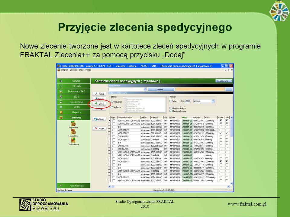 www.fraktal.com.pl Studio Oprogramowania FRAKTAL 2010 Przyjęcie zlecenia spedycyjnego Nowe zlecenie tworzone jest w kartotece zleceń spedycyjnych w pr
