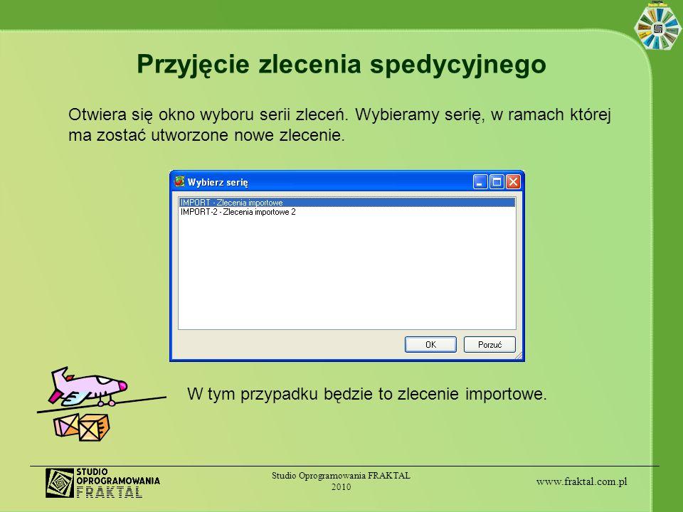 www.fraktal.com.pl Studio Oprogramowania FRAKTAL 2010 Przyjęcie zlecenia spedycyjnego Otwiera się okno wyboru serii zleceń. Wybieramy serię, w ramach