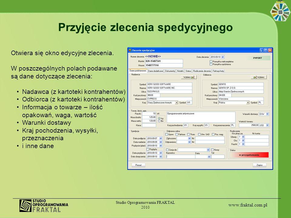 www.fraktal.com.pl Studio Oprogramowania FRAKTAL 2010 Przyjęcie zlecenia spedycyjnego Otwiera się okno edycyjne zlecenia. W poszczególnych polach poda