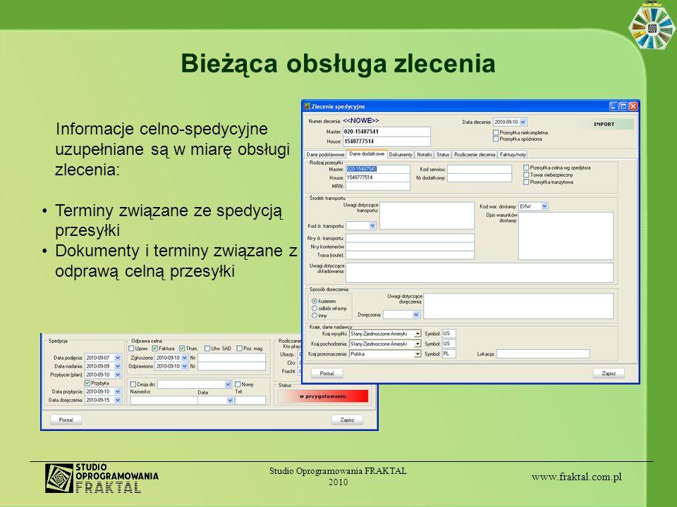 www.fraktal.com.pl Studio Oprogramowania FRAKTAL 2010 Bieżąca obsługa zlecenia Informacje celno-spedycyjne uzupełniane są w miarę obsługi zlecenia: Te