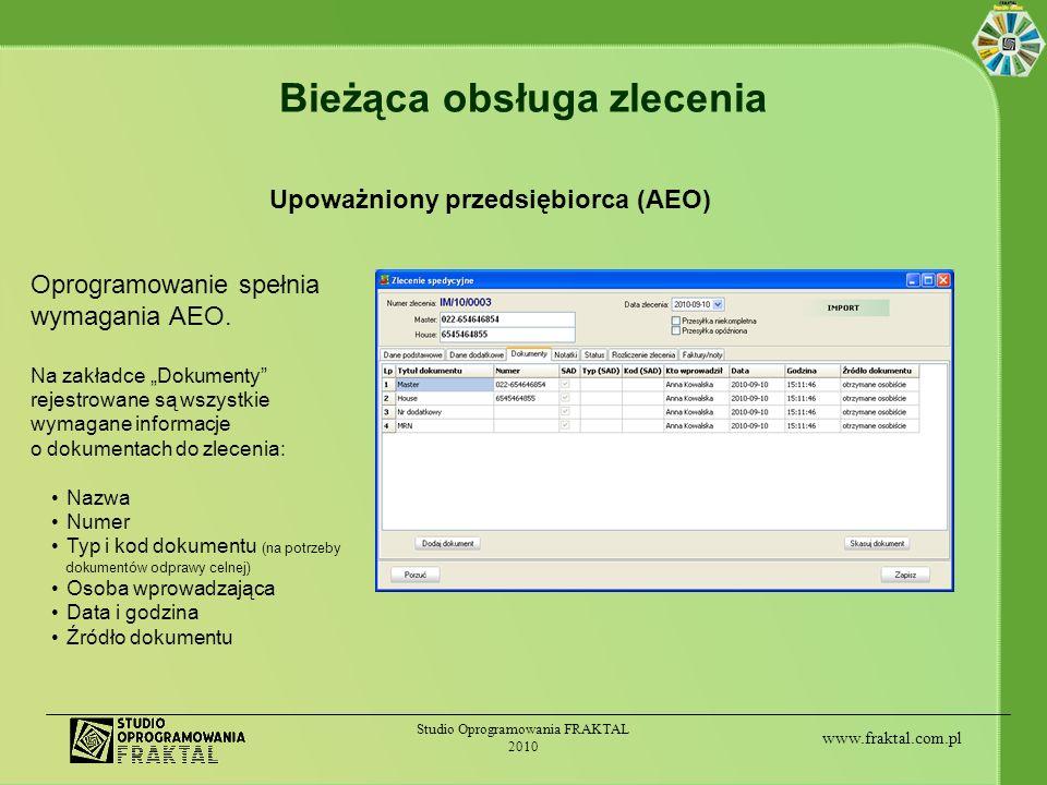 www.fraktal.com.pl Studio Oprogramowania FRAKTAL 2010 Bieżąca obsługa zlecenia Upoważniony przedsiębiorca (AEO) Oprogramowanie spełnia wymagania AEO.