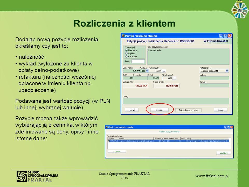 www.fraktal.com.pl Studio Oprogramowania FRAKTAL 2010 Rozliczenia z klientem Dodając nową pozycję rozliczenia określamy czy jest to: należność wykład