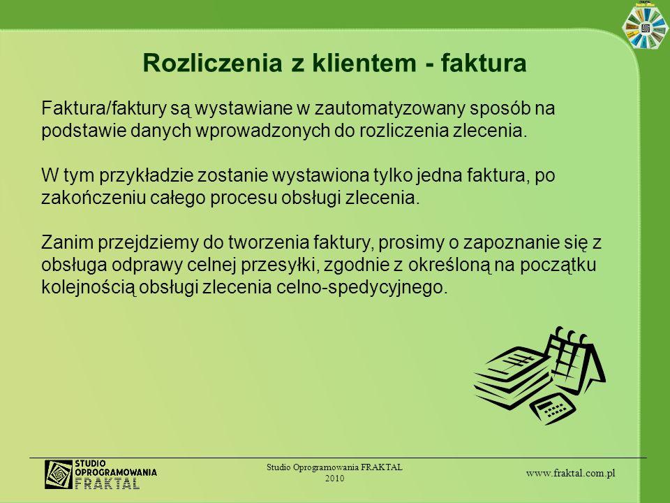 www.fraktal.com.pl Studio Oprogramowania FRAKTAL 2010 Rozliczenia z klientem - faktura Faktura/faktury są wystawiane w zautomatyzowany sposób na podst