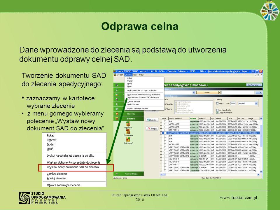 www.fraktal.com.pl Studio Oprogramowania FRAKTAL 2010 Odprawa celna Tworzenie dokumentu SAD do zlecenia spedycyjnego: zaznaczamy w kartotece wybrane z