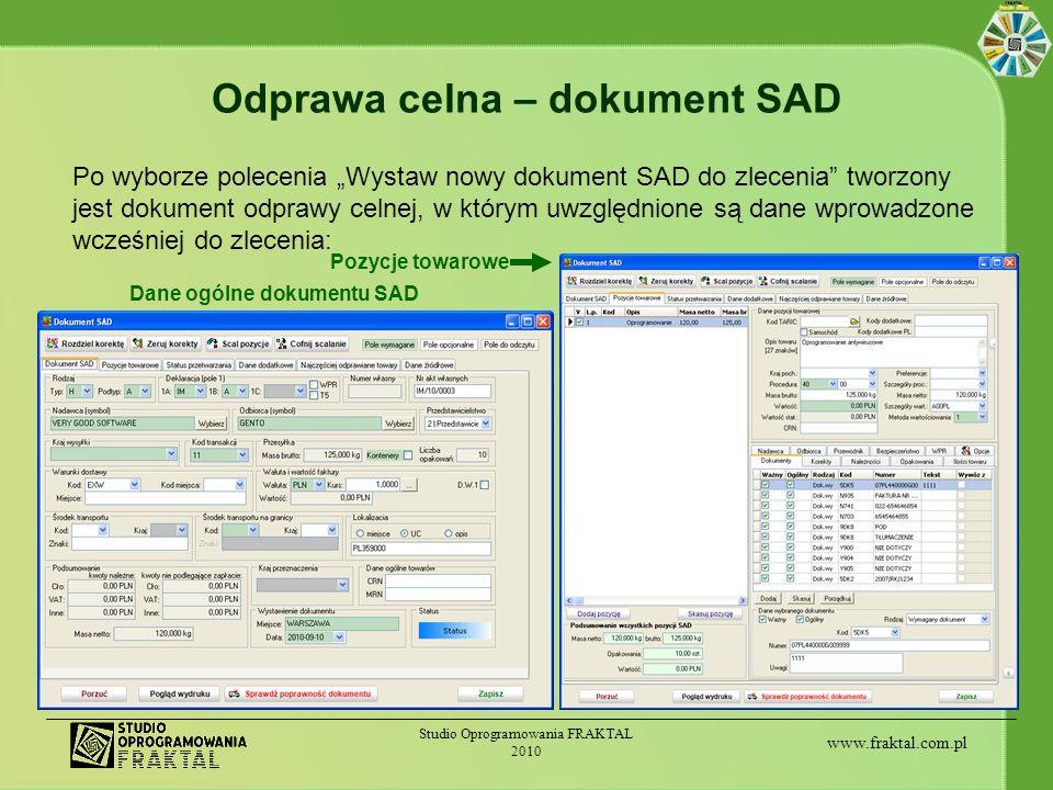 www.fraktal.com.pl Studio Oprogramowania FRAKTAL 2010 Odprawa celna – dokument SAD Po wyborze polecenia Wystaw nowy dokument SAD do zlecenia tworzony