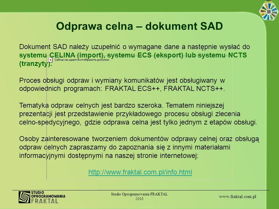 www.fraktal.com.pl Studio Oprogramowania FRAKTAL 2010 Odprawa celna – dokument SAD Dokument SAD należy uzupełnić o wymagane dane a następnie wysłać do