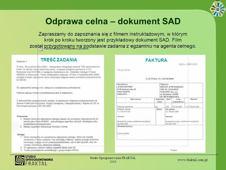 www.fraktal.com.pl Studio Oprogramowania FRAKTAL 2010 Odprawa celna – dokument SAD Zapraszamy do zapoznania się z filmem instruktażowym, w którym krok