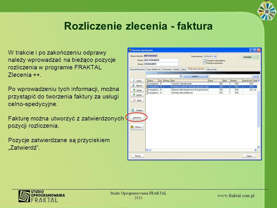 www.fraktal.com.pl Studio Oprogramowania FRAKTAL 2010 Rozliczenie zlecenia - faktura W trakcie i po zakończeniu odprawy należy wprowadzać na bieżąco p