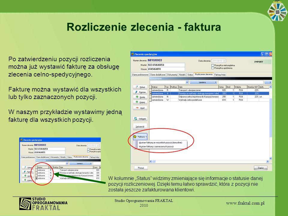 www.fraktal.com.pl Studio Oprogramowania FRAKTAL 2010 Rozliczenie zlecenia - faktura Po zatwierdzeniu pozycji rozliczenia można już wystawić fakturę z
