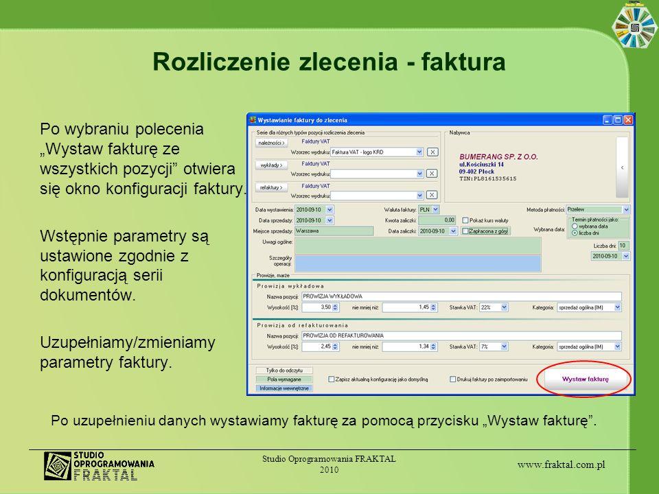 www.fraktal.com.pl Studio Oprogramowania FRAKTAL 2010 Rozliczenie zlecenia - faktura Po wybraniu polecenia Wystaw fakturę ze wszystkich pozycji otwier