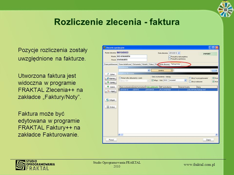 www.fraktal.com.pl Studio Oprogramowania FRAKTAL 2010 Rozliczenie zlecenia - faktura Utworzona faktura jest widoczna w programie FRAKTAL Zlecenia++ na