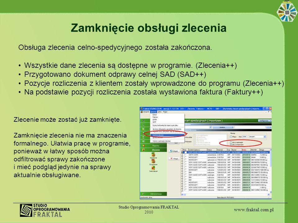 www.fraktal.com.pl Studio Oprogramowania FRAKTAL 2010 Zamknięcie obsługi zlecenia Obsługa zlecenia celno-spedycyjnego została zakończona. Wszystkie da