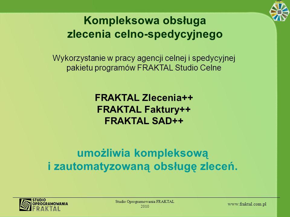 www.fraktal.com.pl Studio Oprogramowania FRAKTAL 2010 Kompleksowa obsługa zlecenia celno-spedycyjnego Wykorzystanie w pracy agencji celnej i spedycyjn