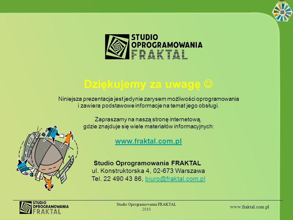 www.fraktal.com.pl Studio Oprogramowania FRAKTAL 2010 Dziękujemy za uwagę Niniejsza prezentacja jest jedynie zarysem możliwości oprogramowania i zawie