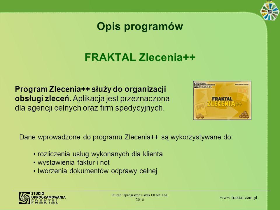www.fraktal.com.pl Studio Oprogramowania FRAKTAL 2010 Opis programów FRAKTAL Zlecenia++ Program Zlecenia++ służy do organizacji obsługi zleceń. Aplika