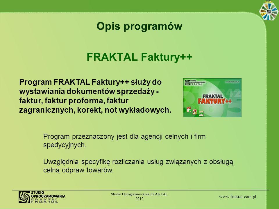 www.fraktal.com.pl Studio Oprogramowania FRAKTAL 2010 Opis programów FRAKTAL Faktury++ Program FRAKTAL Faktury++ służy do wystawiania dokumentów sprze