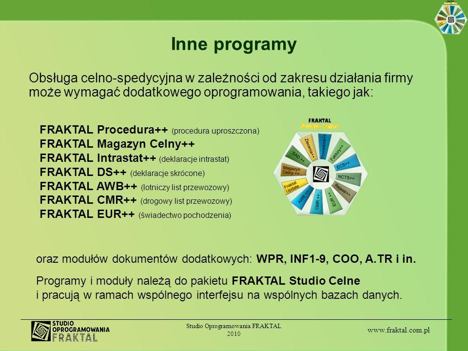 www.fraktal.com.pl Studio Oprogramowania FRAKTAL 2010 Inne programy Obsługa celno-spedycyjna w zależności od zakresu działania firmy może wymagać doda