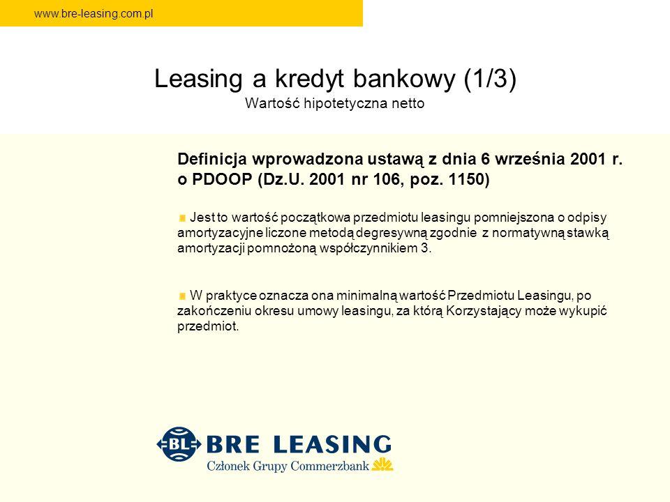 www.bre-leasing.com.pl Leasing a kredyt bankowy (1/3) Wartość hipotetyczna netto Definicja wprowadzona ustawą z dnia 6 września 2001 r. o PDOOP (Dz.U.