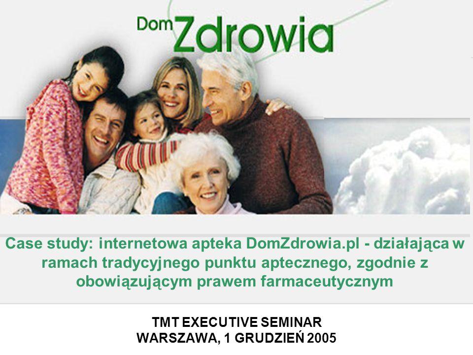 1 TMT EXECUTIVE SEMINAR 1 GRUDZIEŃ 2005 TMT EXECUTIVE SEMINAR WARSZAWA, 1 GRUDZIEŃ 2005 Case study: internetowa apteka DomZdrowia.pl - działająca w ra
