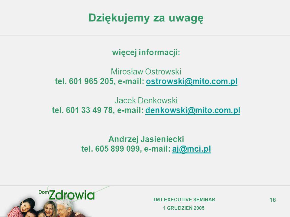 16 TMT EXECUTIVE SEMINAR 1 GRUDZIEŃ 2005 Dziękujemy za uwagę więcej informacji: Mirosław Ostrowski tel. 601 965 205, e-mail: ostrowski@mito.com.pl Jac