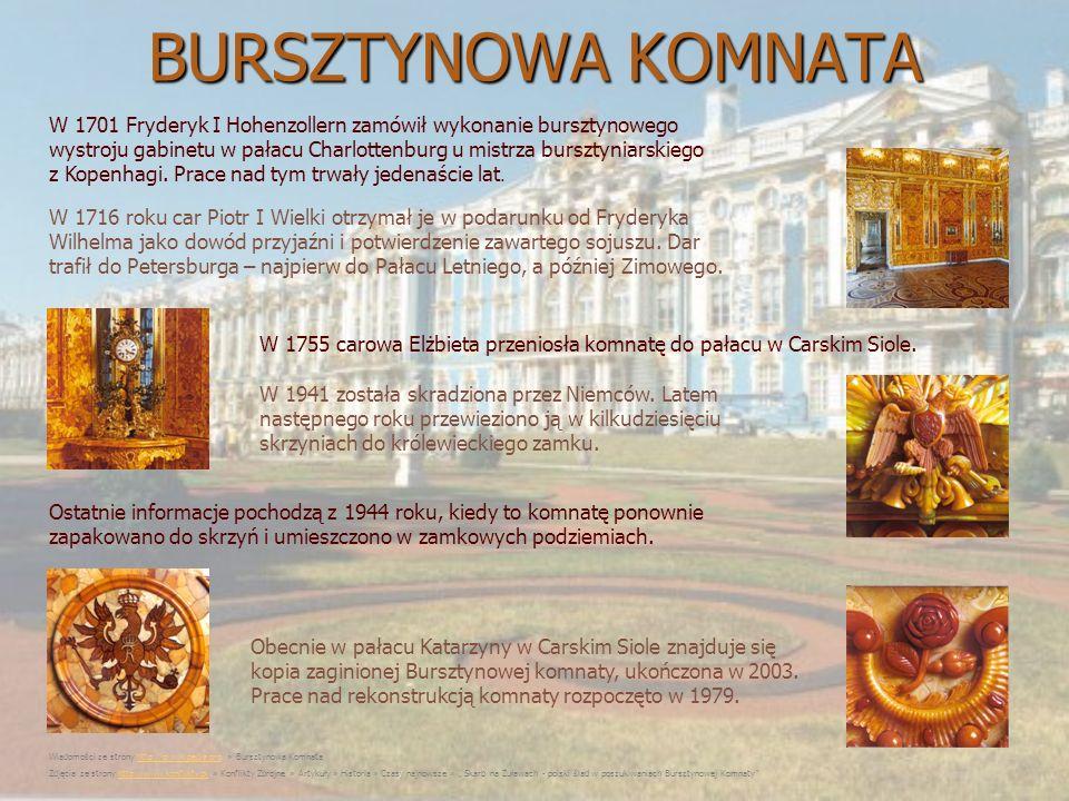 BURSZTYNOWA KOMNATA W 1701 Fryderyk I Hohenzollern zamówił wykonanie bursztynowego wystroju gabinetu w pałacu Charlottenburg u mistrza bursztyniarskie