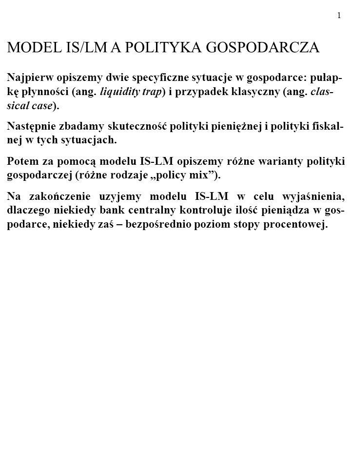 1 MODEL IS/LM A POLITYKA GOSPODARCZA Najpierw opiszemy dwie specyficzne sytuacje w gospodarce: pułap- kę płynności (ang.