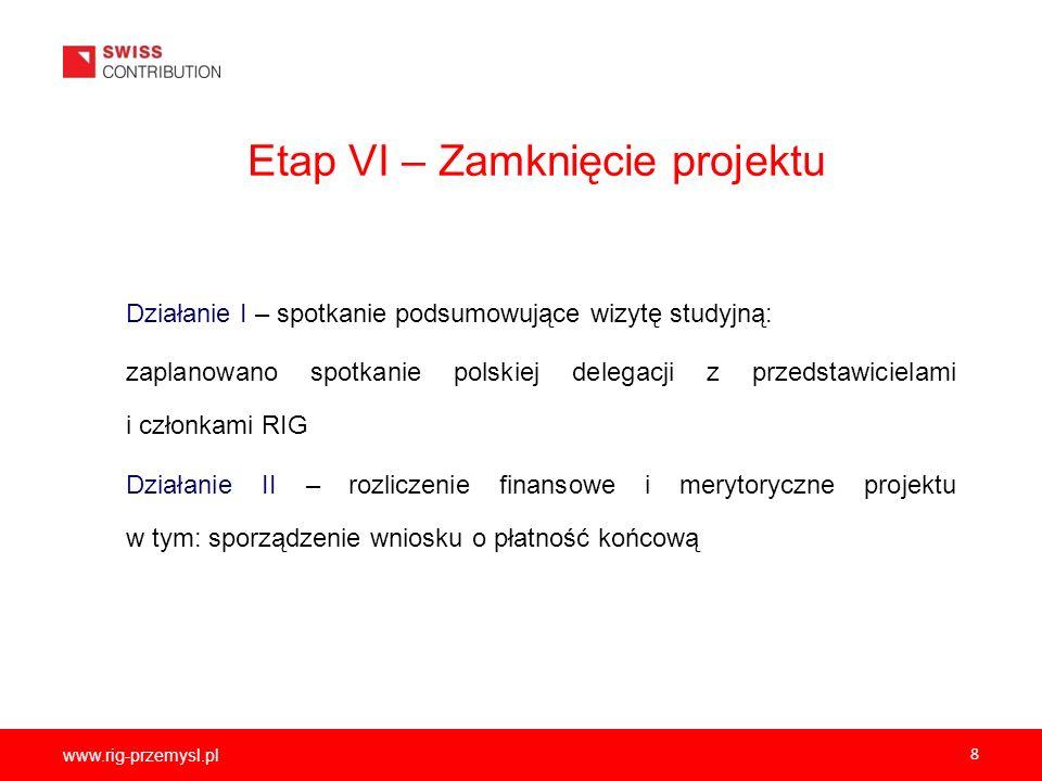 www.rig-przemysl.pl 8 Etap VI – Zamknięcie projektu Działanie I – spotkanie podsumowujące wizytę studyjną: zaplanowano spotkanie polskiej delegacji z