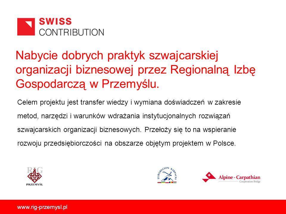 Nabycie dobrych praktyk szwajcarskiej organizacji biznesowej przez Regionalną Izbę Gospodarczą w Przemyślu. www.rig-przemysl.pl Celem projektu jest tr