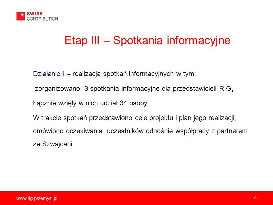 www.rig-przemysl.pl 6 Etap III – Spotkania informacyjne Działanie I – realizacja spotkań informacyjnych w tym: zorganizowano 3 spotkania informacyjne