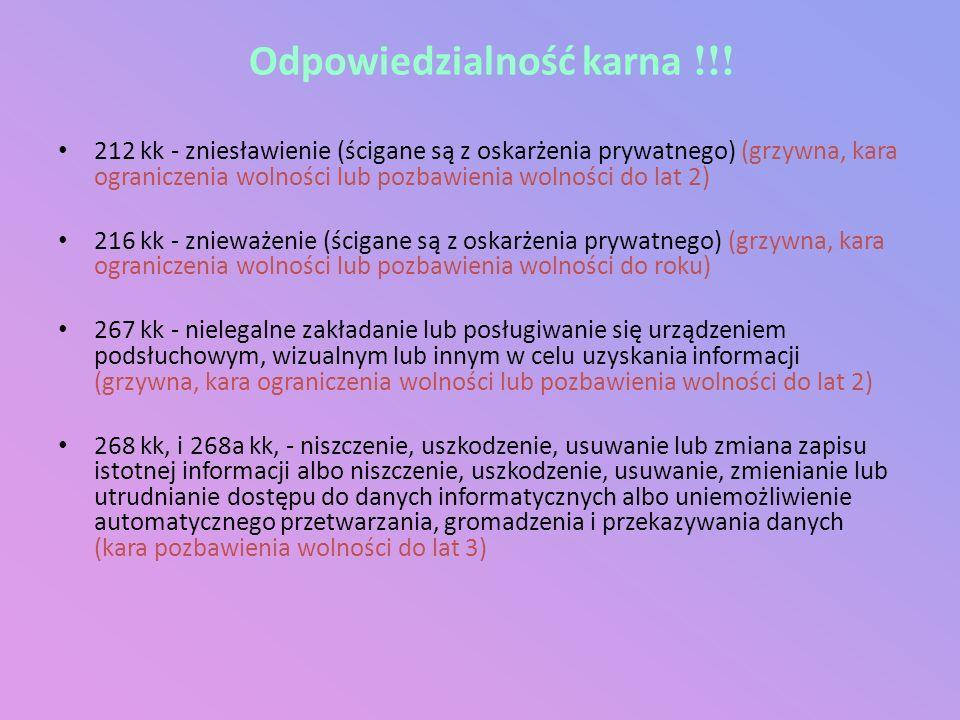 Odpowiedzialność karna !!! 212 kk - zniesławienie (ścigane są z oskarżenia prywatnego) (grzywna, kara ograniczenia wolności lub pozbawienia wolności d