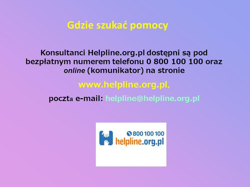 Konsultanci Helpline.org.pl dostępni są pod bezpłatnym numerem telefonu 0 800 100 100 oraz online (komunikator) na stronie www.helpline.org.pl, poczt