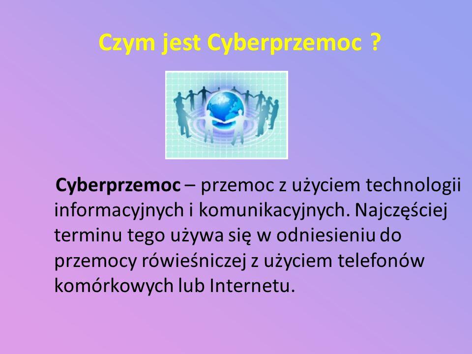 Czym jest Cyberprzemoc ? Cyberprzemoc – przemoc z użyciem technologii informacyjnych i komunikacyjnych. Najczęściej terminu tego używa się w odniesien